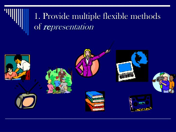 1. Provide multiple flexible methods