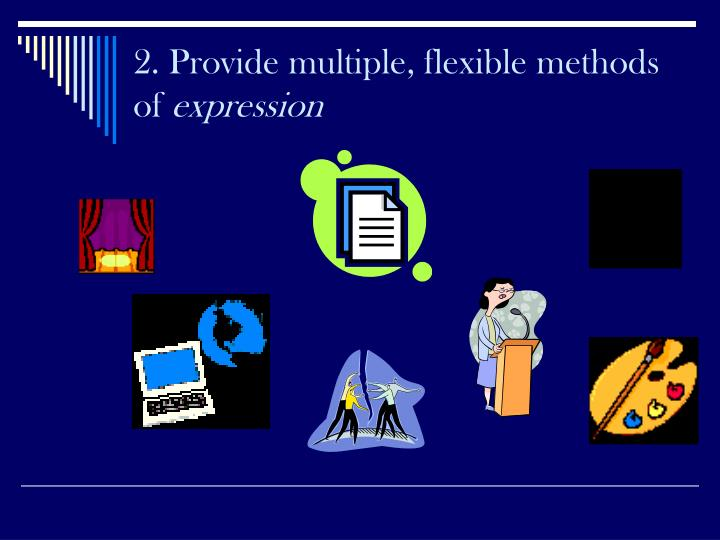 2. Provide multiple, flexible methods of