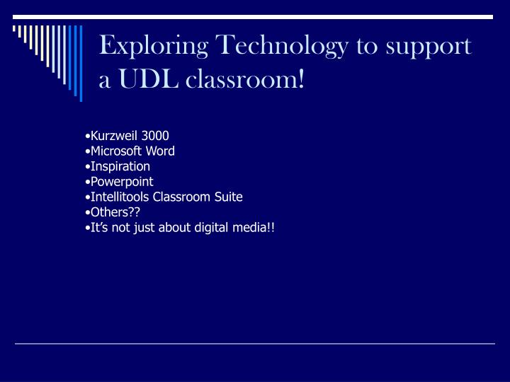 Exploring Technology to support a UDL classroom!