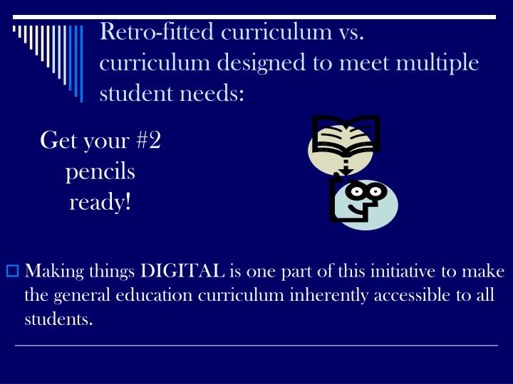 Retro-fitted curriculum vs. curriculum designed to meet multiple student needs: