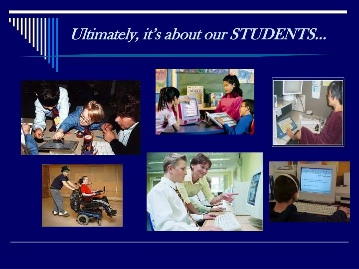 Ultimately, it's about our STUDENTS…