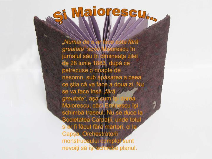 Şi Maiorescu...