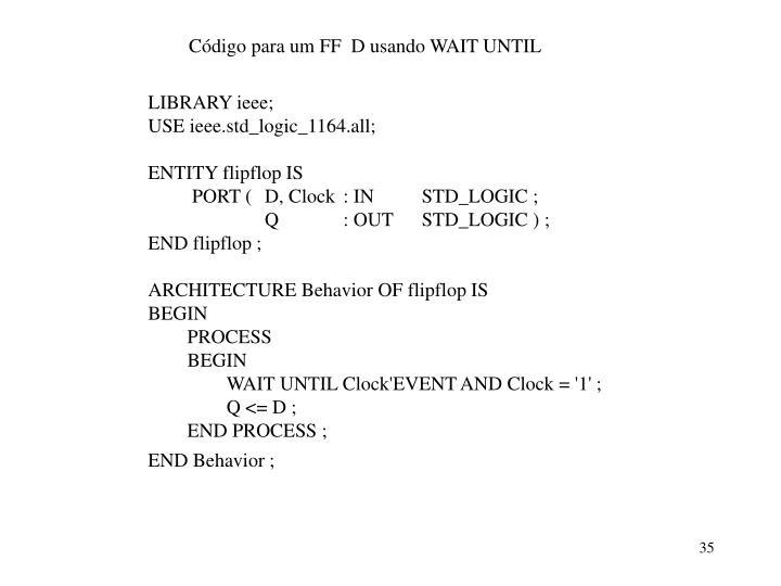Código para um FF  D usando WAIT UNTIL