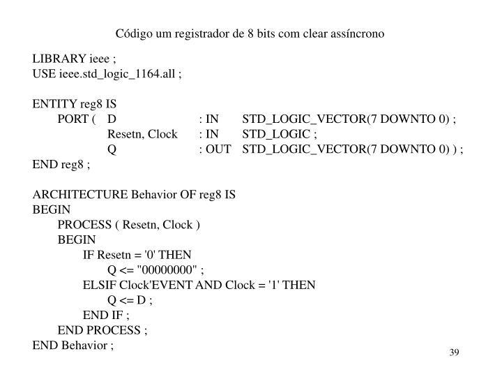 Código um registrador de 8 bits com clear assíncrono