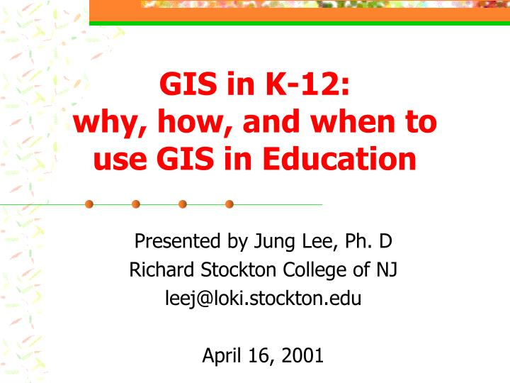 Gis in k 12 why how and when to use gis in education