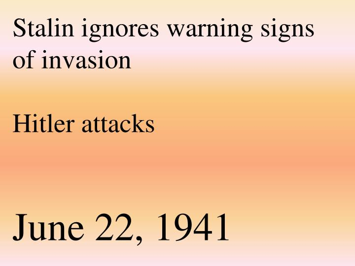 Stalin ignores warning signs of invasion
