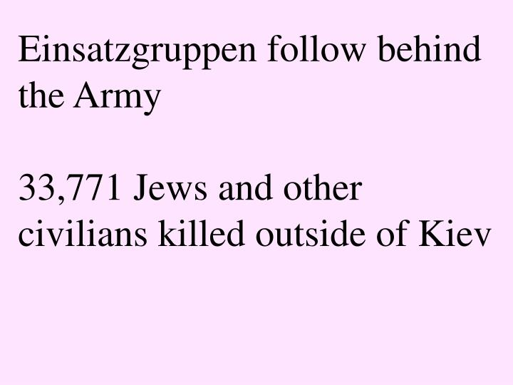 Einsatzgruppen follow behind the Army
