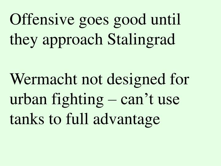 Offensive goes good until they approach Stalingrad