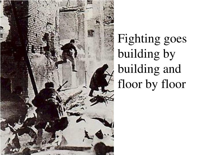 Fighting goes building by building and floor by floor