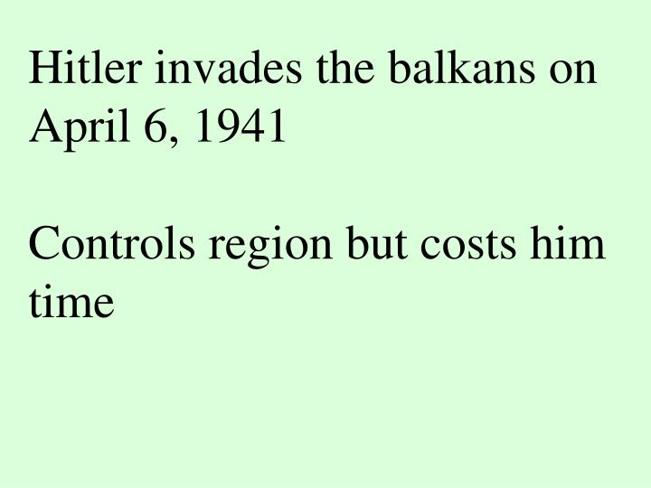 Hitler invades the balkans on April 6, 1941