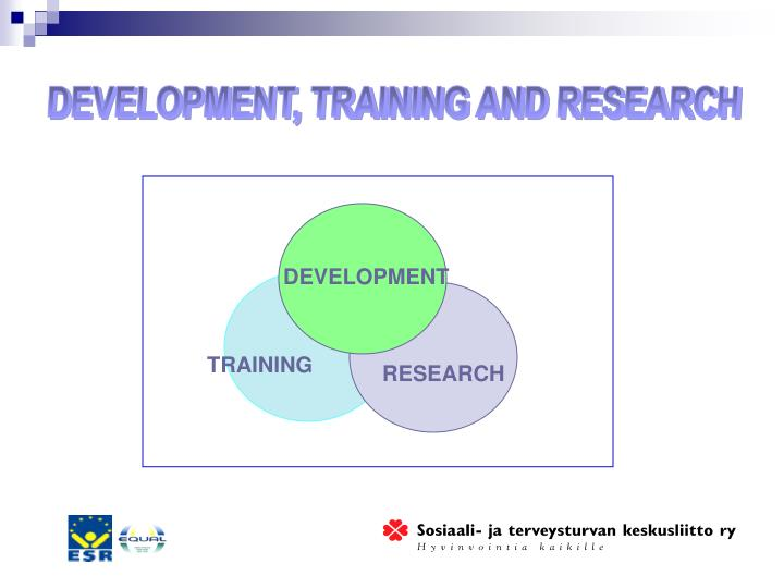 DEVELOPMENT, TRAINING AND RESEARCH
