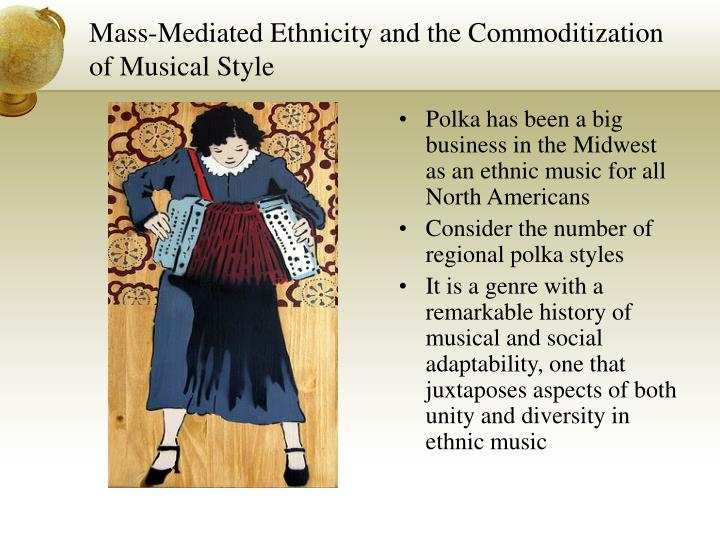 Mass-Mediated Ethnicity and the Commoditization of Musical Style