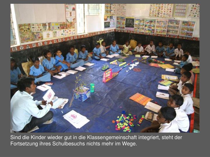 Sind die Kinder wieder gut in die Klassengemeinschaft integriert, steht der Fortsetzung ihres Schulbesuchs nichts mehr im Wege.
