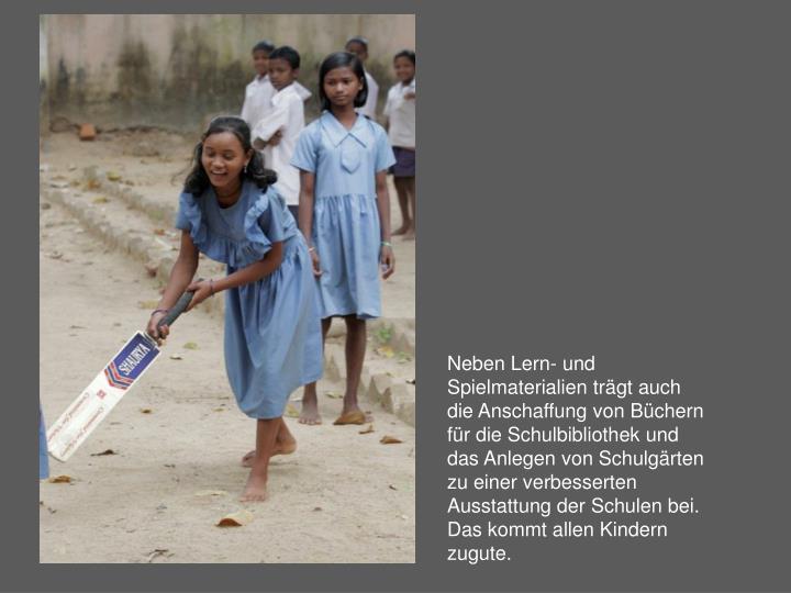 Neben Lern- und Spielmaterialien trägt auch die Anschaffung von Büchern für die Schulbibliothek und das Anlegen von Schulgärten