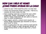 how can i help at home com puedo ayudar en la casa