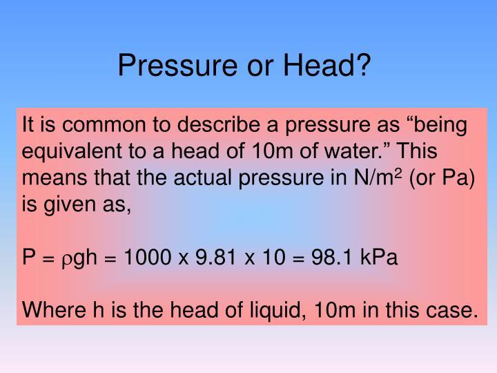 Pressure or Head?