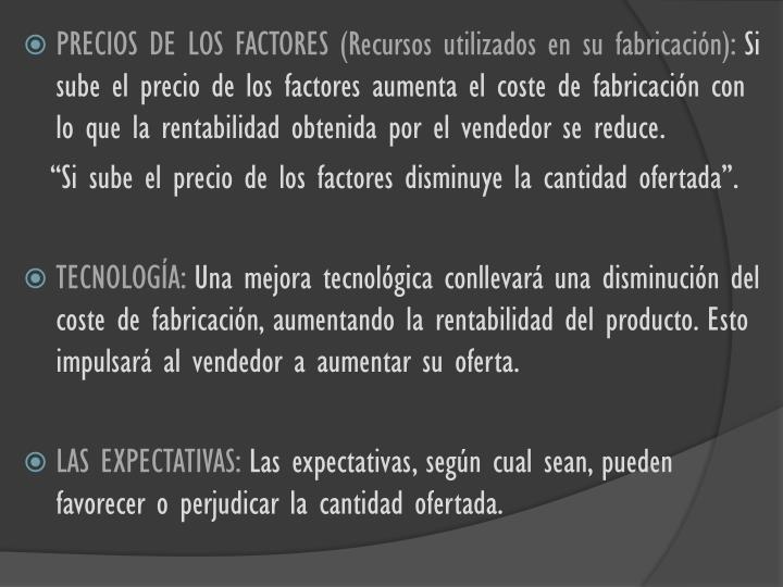 PRECIOS DE LOS FACTORES (Recursos utilizados en su fabricación):