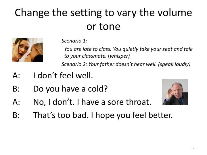 Change the setting to vary the volume or tone