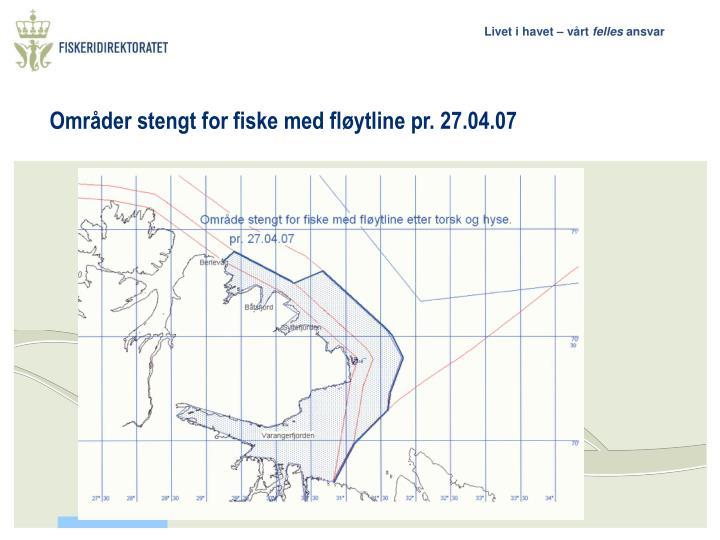 Områder stengt for fiske med fløytline pr. 27.04.07
