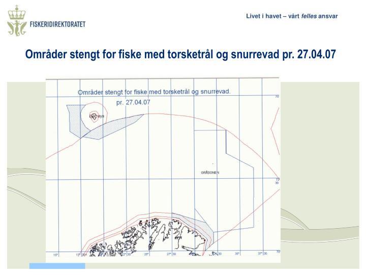 Områder stengt for fiske med torsketrål og snurrevad pr. 27.04.07