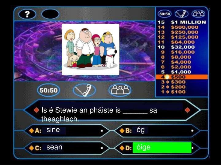 Is é Stewie an pháiste is ______ sa theaghlach.