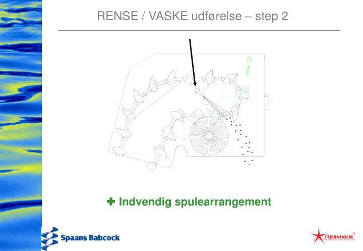 RENSE / VASKE udførelse – step 2