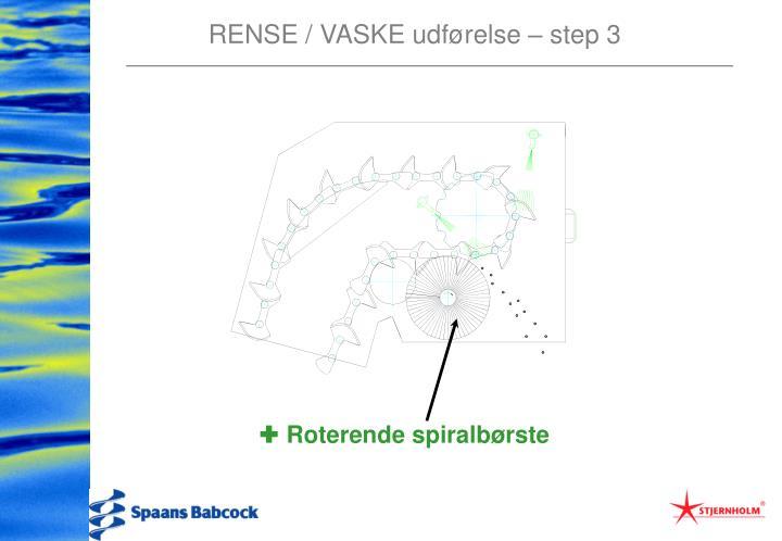 RENSE / VASKE udførelse – step 3