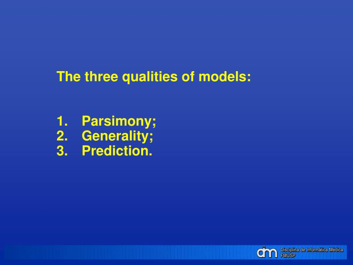 The three qualities of models: