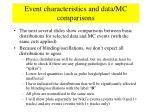 event characteristics and data mc comparisons