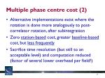 multiple phase centre cost 2