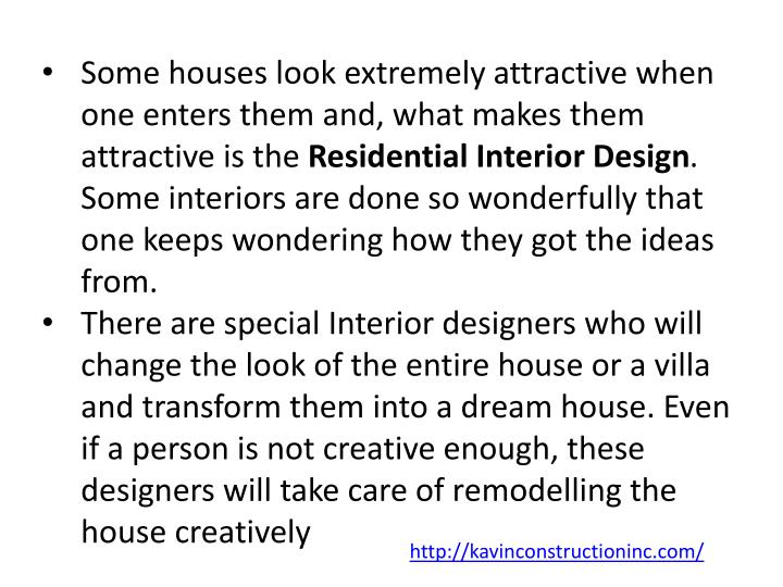 Some houses look extremely attractive when one enters them and, what makes them attractive is the