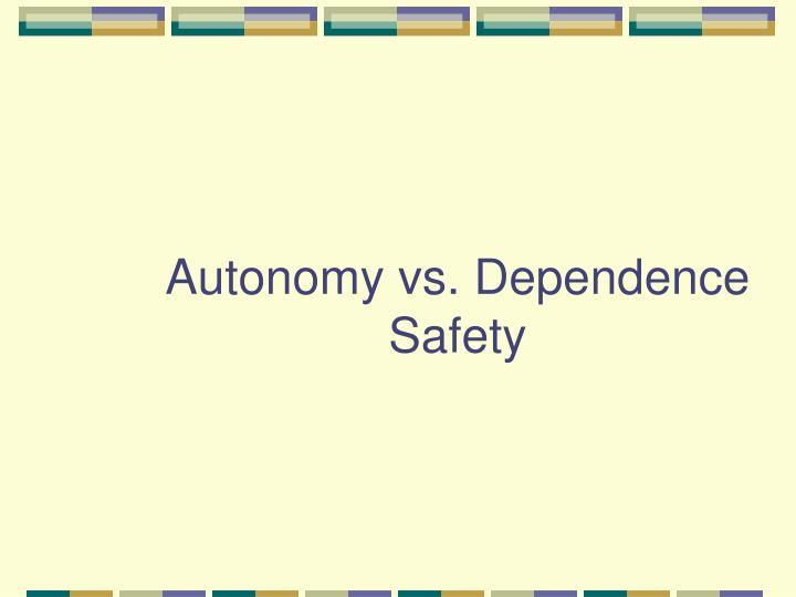 Autonomy vs. Dependence