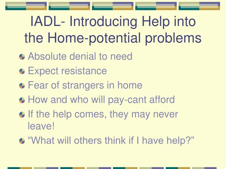 IADL- Introducing Help into the Home-potential problems