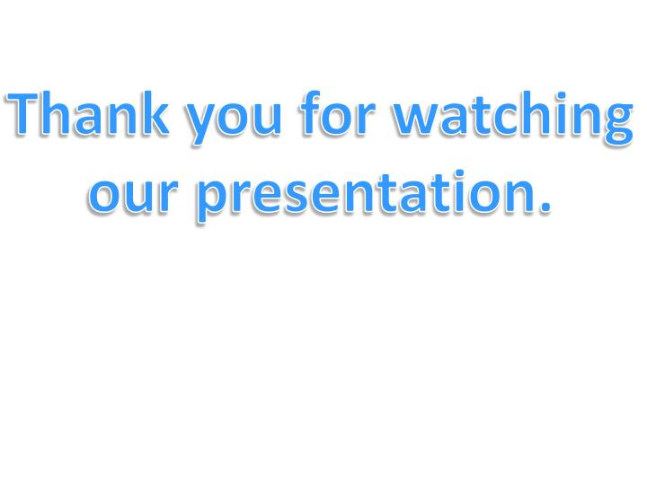 Thank you for watching our presentation.