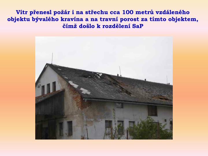 Vtr penesl por i na stechu cca 100 metr vzdlenho objektu bvalho kravna a na travn porost za tmto objektem, m dolo k rozdlen SaP