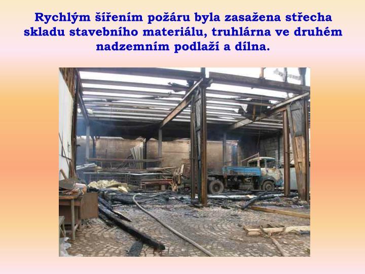 Rychlm enm poru byla zasaena stecha skladu stavebnho materilu, truhlrna ve druhm nadzemnm podla a dlna.