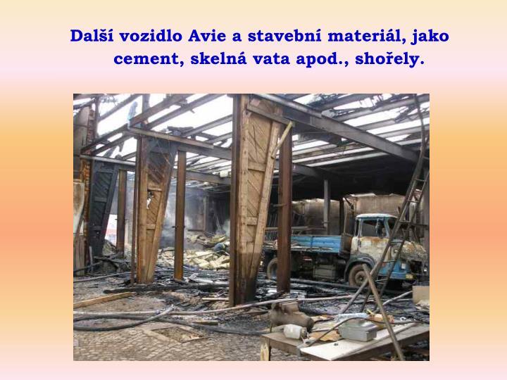 Další vozidlo Avie a stavební materiál, jako cement, skelná vata apod., shořely.