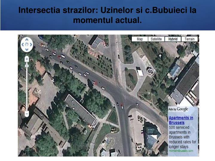 Intersectia strazilor: Uzinelor si c.Bubuieci
