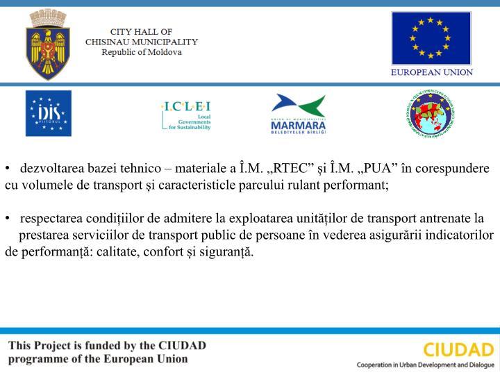 """dezvoltarea bazei tehnico – materiale a Î.M. """"RTEC"""" și Î.M. """"PUA"""" în corespundere cu volumele de transport și caracteristicle parcului rulant performant;"""