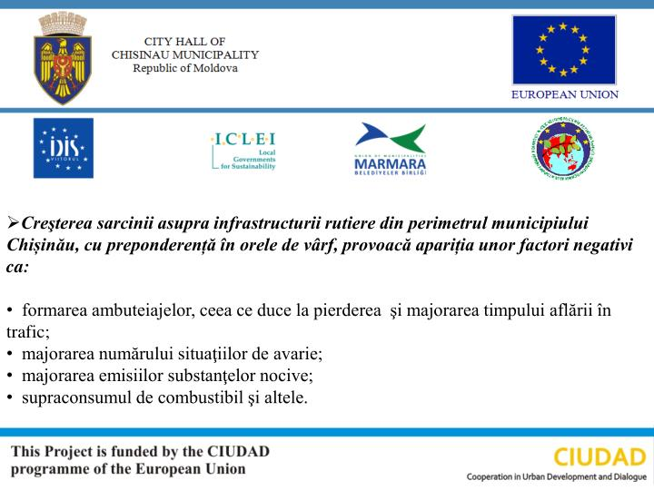 Creşterea sarcinii asupra infrastructurii rutiere din perimetrul municipiului Chișinău, cu preponderență în orele de vârf, provoacă apariția unor factori negativi ca: