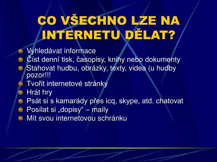 CO VECHNO LZE NA INTERNETU DLAT?