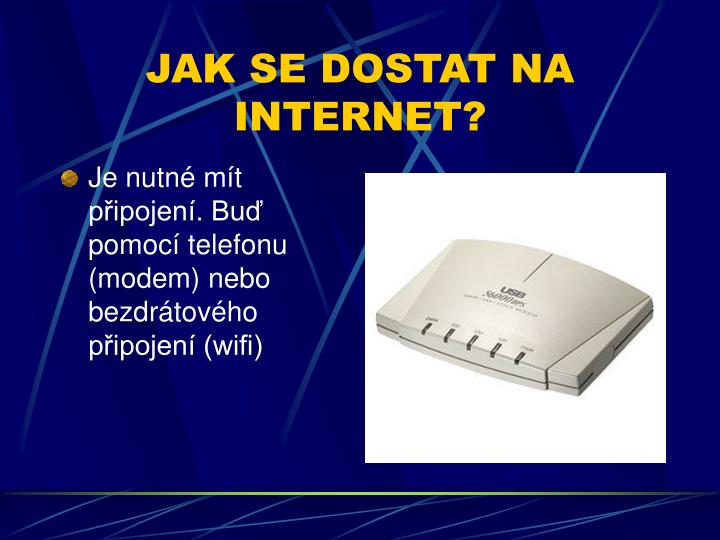 JAK SE DOSTAT NA INTERNET?