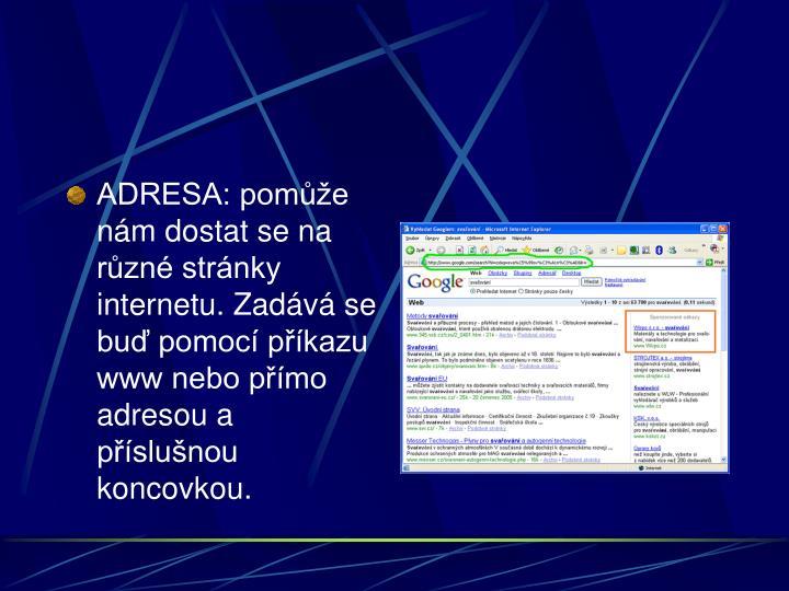 ADRESA: pome nm dostat se na rzn strnky internetu. Zadv se bu pomoc pkazu www nebo pmo adresou a pslunou koncovkou.