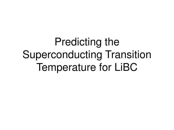 Predicting the superconducting transition temperature for libc