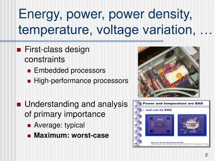 Energy, power, power density, temperature, voltage variation, …
