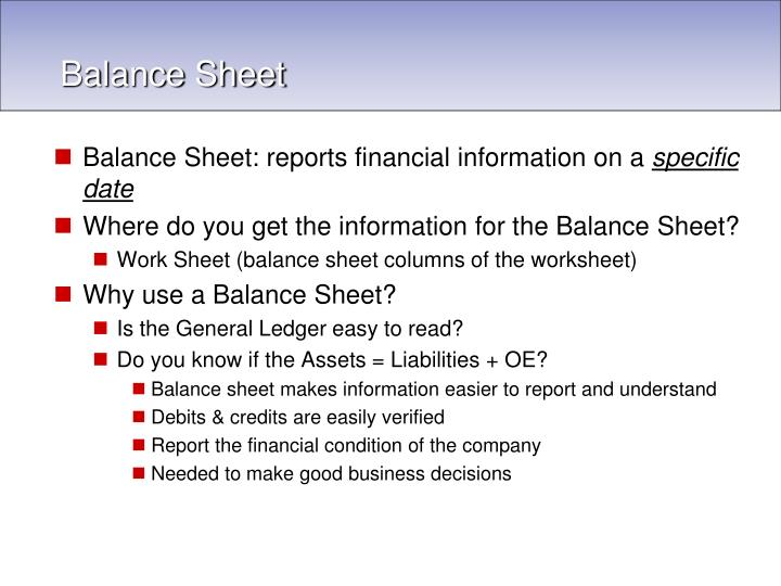 Balance Sheet: reports financial information on a