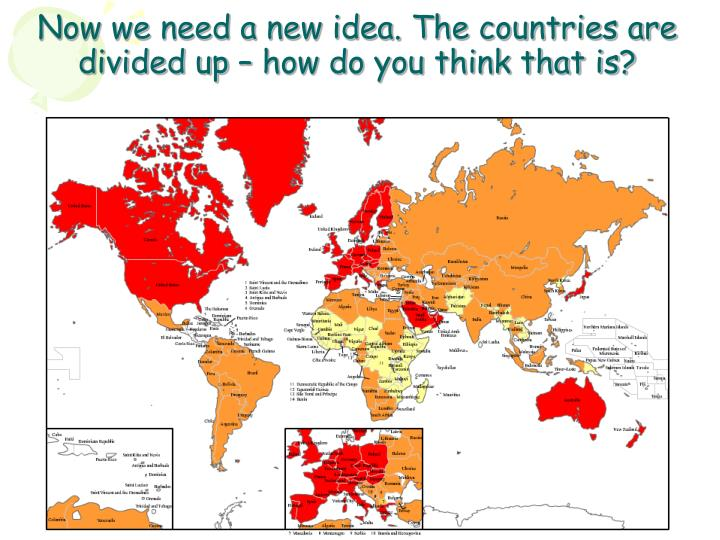 Now we need a new idea. The countries are divided up – how do you think that is?