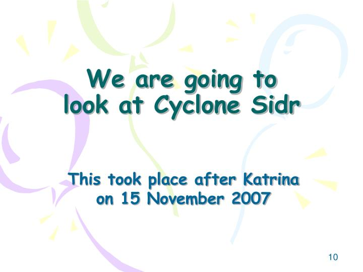 We are going to look at Cyclone Sidr