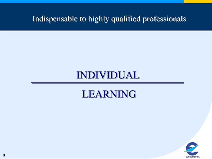 Indispensable to highly qualified professionals