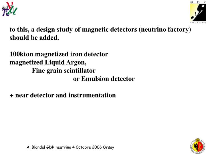 to this, a design study of magnetic detectors (neutrino factory)